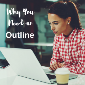 Why You Need an Outline